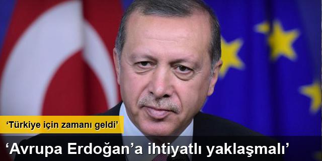 'Avrupa Erdoğan'a ihtiyatlı yaklaşmalı'