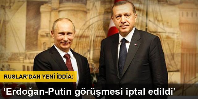 'Erdoğan-Putin görüşmesi iptal edildi'
