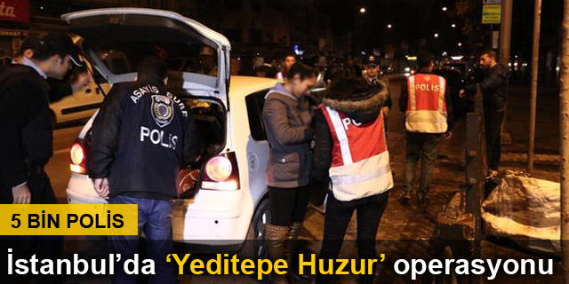 İstanbul polisi'nden 'Yeditepe Huzur' operasyonu...