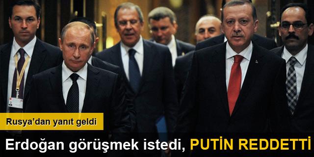 Erdoğan, Putin ile görüşme talep etti