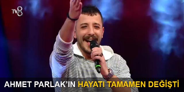 Ahmet Parlak'ın hayatı tamamen değişti