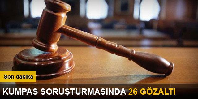 Kumpas soruşturmasında 26 gözaltı