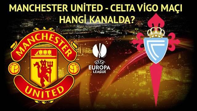 Manchester United - Celta Vigo maçı ne zaman, saat kaçta, hangi kanalda? Şifresiz mi?